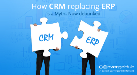 How CRM replacing ERP is a Myth- Now Debunked