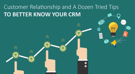Customer Relationship and A Dozen Tried Tips to Better Know Your CRM