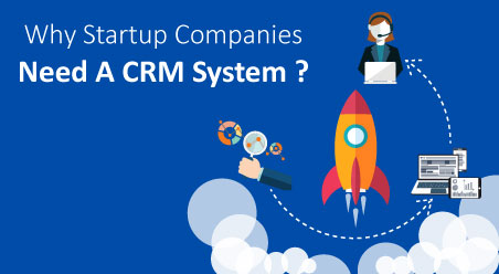 Why Startup Companies Need A CRM System?