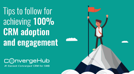 Tips to follow for achieving 100% CRM adoption and engagement