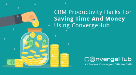 CRM Productivity Hacks For Saving Time And Money Using ConvergeHub
