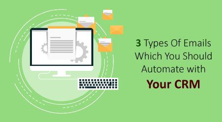 3 Types Of Emails Which You Should Automate with Your CRM
