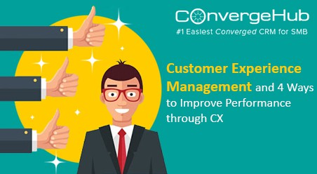 Customer Experience Management and 4 Ways to Improve Performance through CX