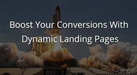 Boost Your Conversions With Dynamic Landing Pages
