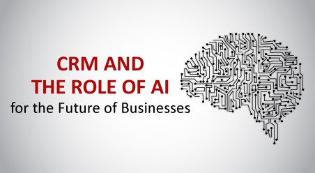 CRM and the Role of AI for the Future of Businesses