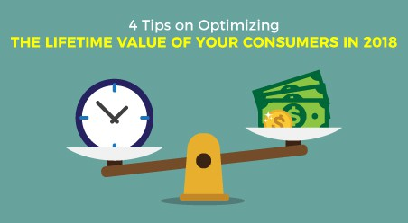 4 Tips on Optimizing the Lifetime Value of your Consumers in 2018