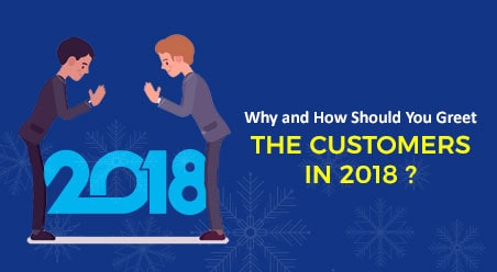 Why and How Should You Greet the Customers In 2018?