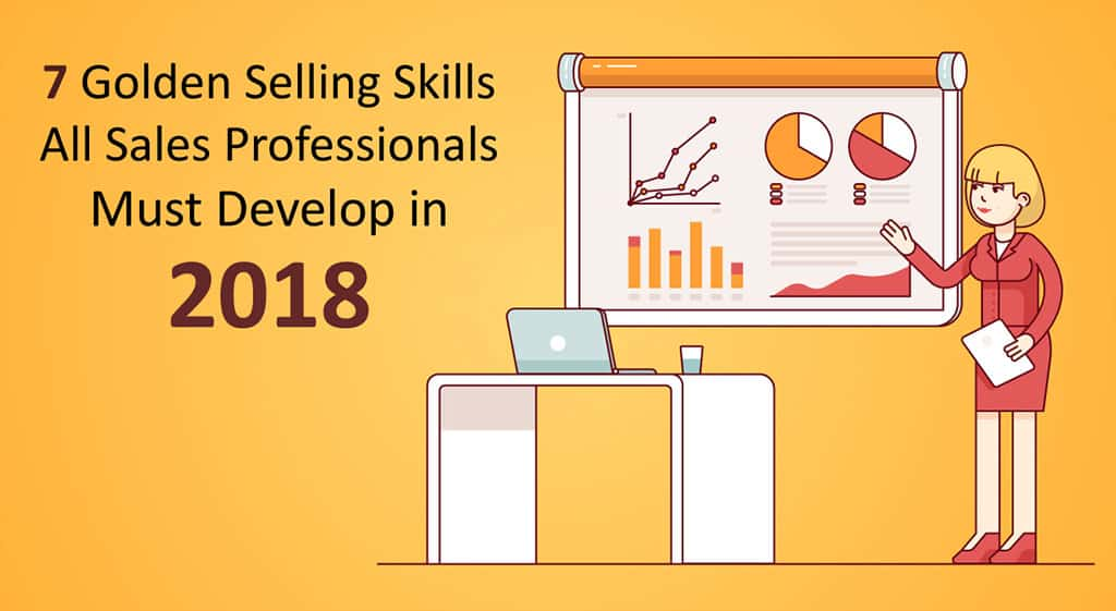 7 Golden Selling Skills All Sales Professionals Must Develop in 2018