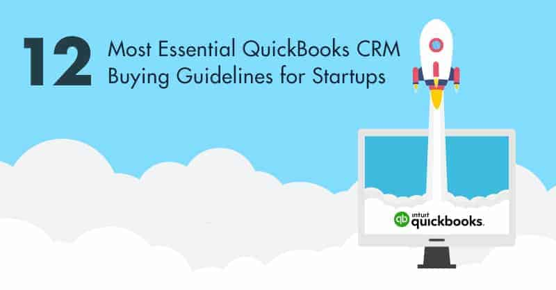 12 Most Essential QuickBooks CRM Buying Guidelines for Startups