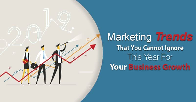 Marketing Trends- That You Cannot Ignore This Year For Your Business Growth
