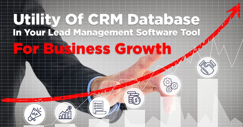 Utility Of CRM Database In Your Lead Management Software Tool For Business Growth