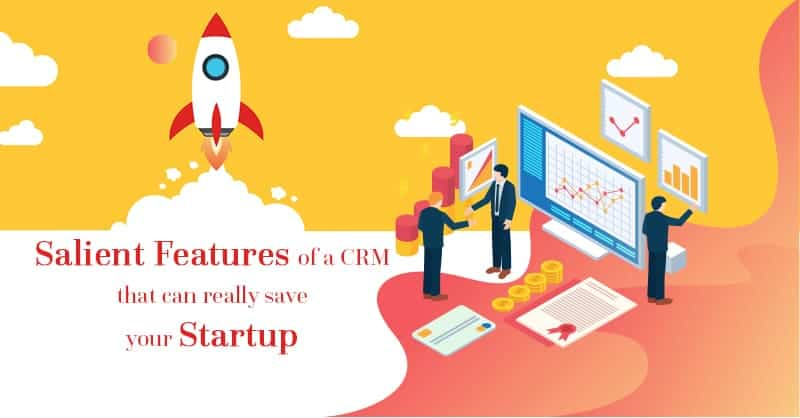 Salient Features Of A CRM That Can Really Save Your Startup