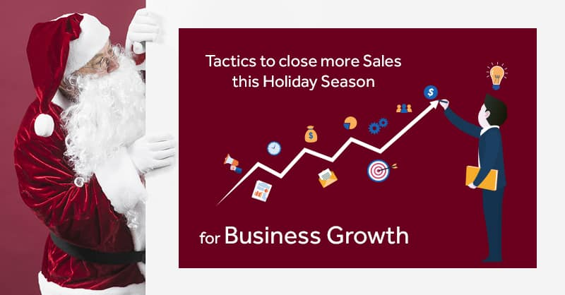 Tactics To Close More Sales This Holiday Season For Business Growth
