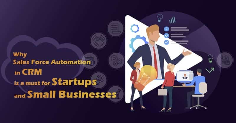 Why Sales Force Automation in CRM Is a Must for Startups and Small Businesses