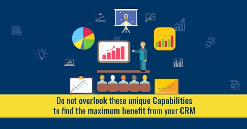 Do Not Overlook These Unique Capabilities To Find The Maximum Benefit From Your CRM