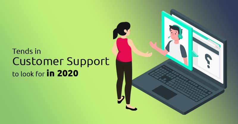 Tends In Customer Support To Look For In 2020