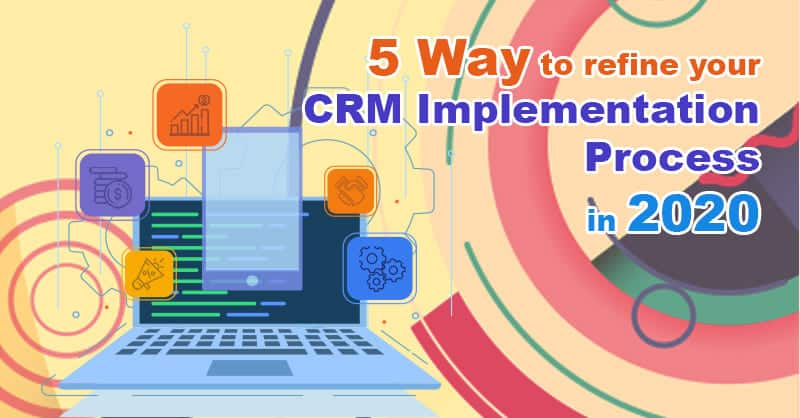 5 Way to Refine Your CRM Implementation Process In 2020