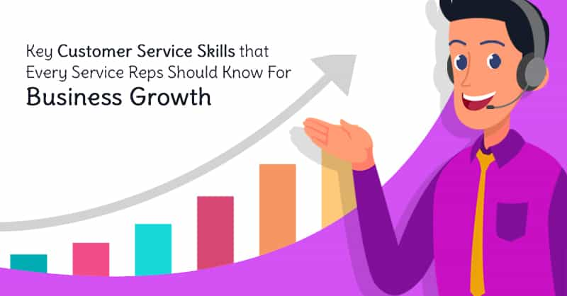 Key Customer Service Skills That Every Service Reps Should Know For Business Growth