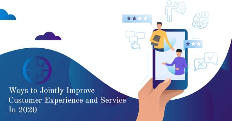 Ways To Jointly Improve Customer Experience And Service In 2020