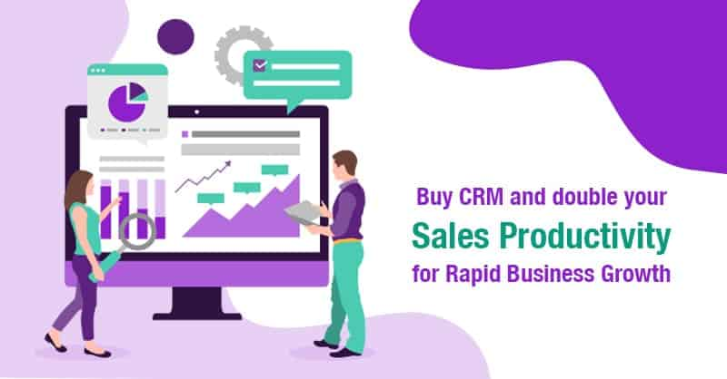 Buy CRM And Double Your Sales Productivity For Rapid Business Growth