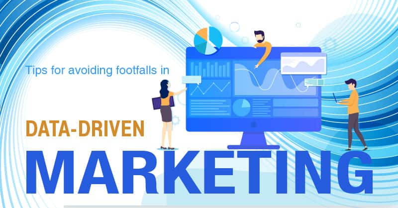 Tips For Avoiding Footfalls In Data-driven Marketing