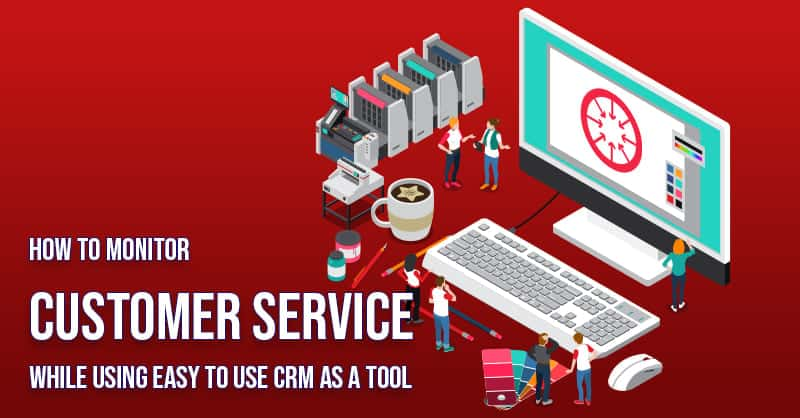 How To Monitor Customer Service While Using Easy To Use CRM As A Tool