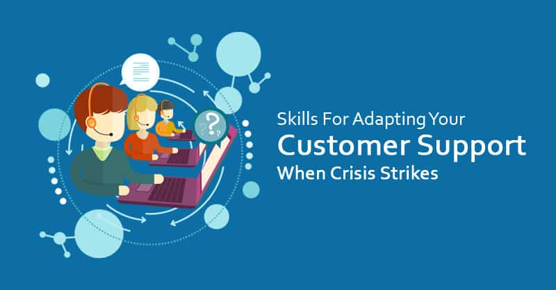 Skills For Adapting Your Customer Support When Crisis Strikes