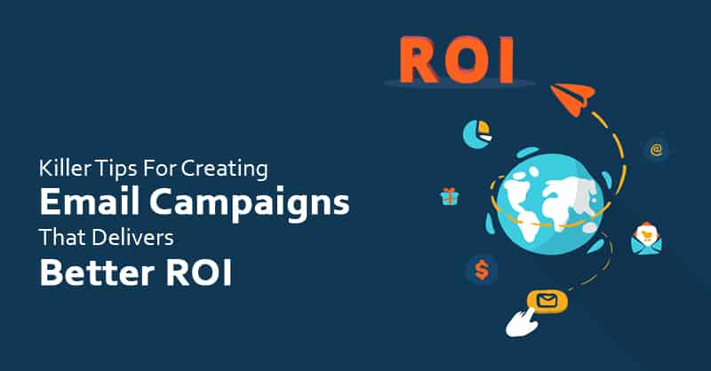 Killer Tips For Creating Email Campaigns That Delivers Better ROI