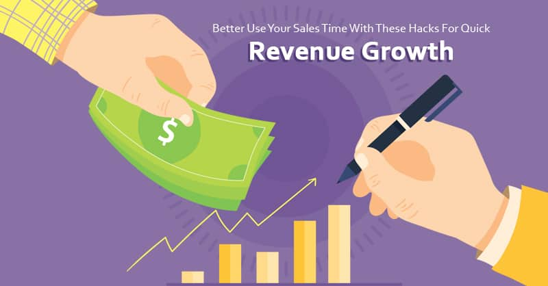 Better Use Your Sales Time With These Hacks For Quick Revenue Growth