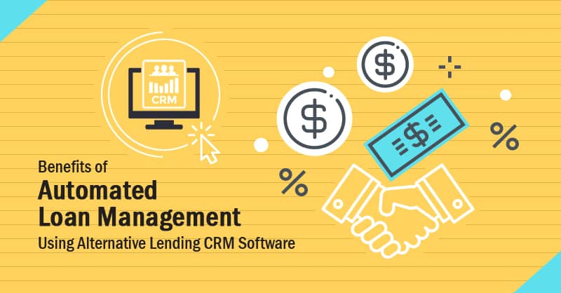 Benefits of Automated Loan Management Using Alternative Lending CRM Software
