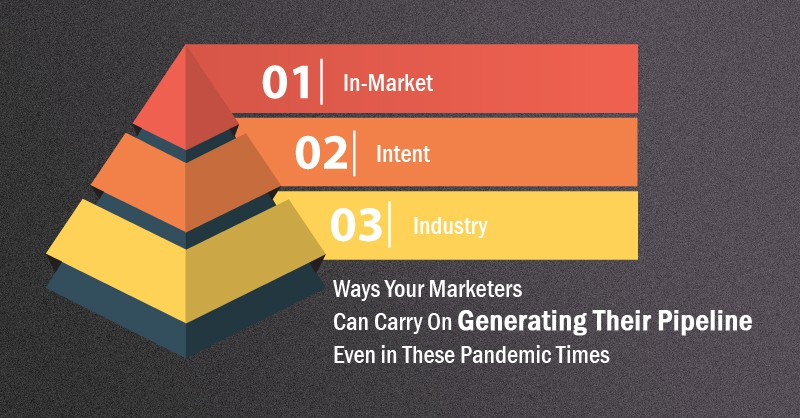 Ways Your Marketers Can Carry On Generating Their Pipeline Even In These Pandemic Times