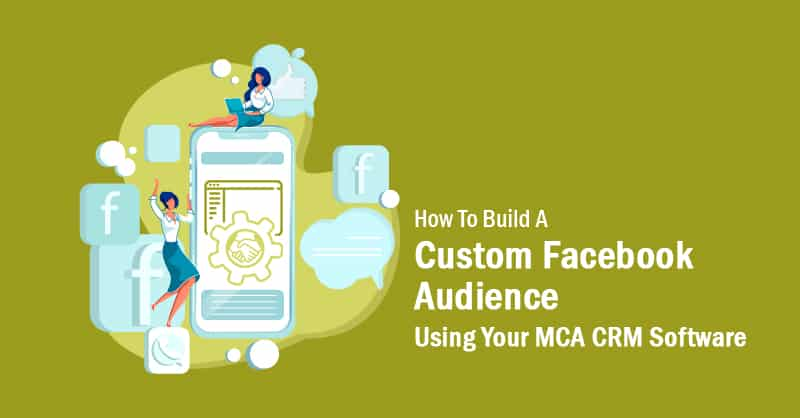 How To Build A Custom Facebook Audience Using Your MCA CRM Software
