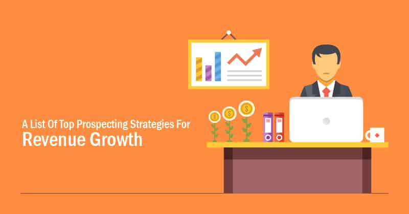 A List Of Top Prospecting Strategies For Revenue Growth