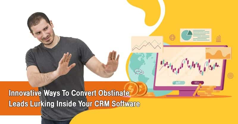 Innovative Ways To Convert Obstinate Leads Lurking Inside Your CRM Software