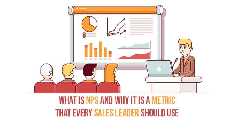What Is NPS And Why It Is A Metric That Every Sales Leader Should Use