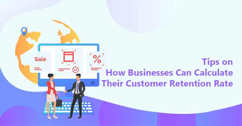 Tips on How Businesses Can Calculate Their Customer Retention Rate