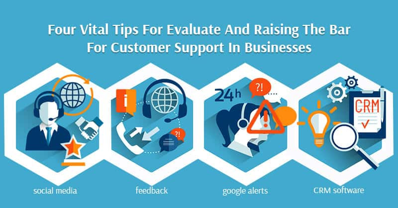 Four Vital Tips For Evaluating And Raising The Bar For Customer Support In Businesses