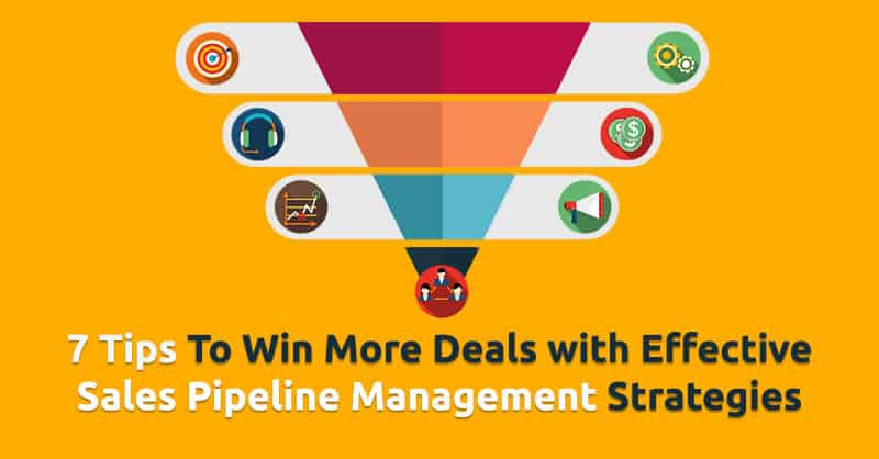 7 Tips To Win More Deals with Effective Sales Pipeline Management Strategies