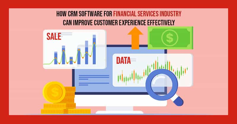 How CRM Software For Financial Services Industry Can Improve Customer Experience Effectively