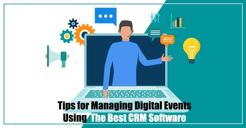 Tips for Managing Digital Events Using The Best CRM Software For Small Business And Startups