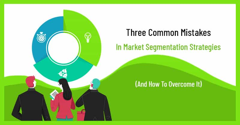 Three Common Mistakes In Market Segmentation Strategies (And How To Overcome It)