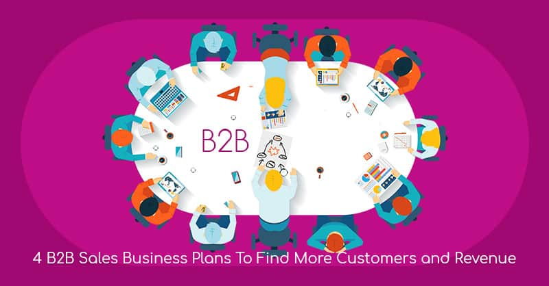 4 B2B Sales Business Plans To Find More Customers and Revenue