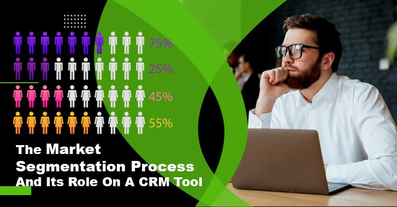 The Market Segmentation Process And Its Role On A CRM Tool