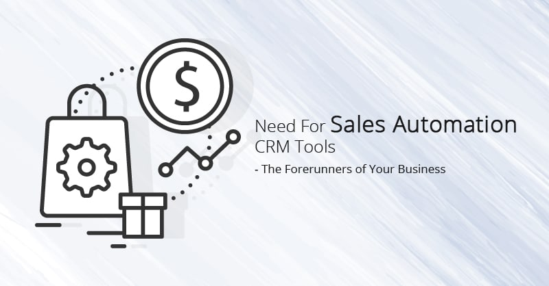 Need For Sales Automation CRM Tools – The Forerunners of Your Business
