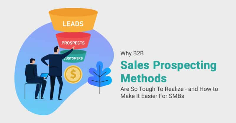 Why B2B Sales Prospecting Methods Are So Tough To Realize – And How to Make It Easier For SMBs