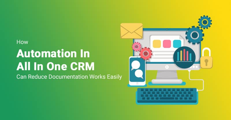 How Automation In All In One CRM Can Reduce Documentation Works Easily