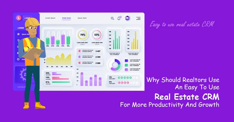 Why Should Realtors Use An Easy To Use Real Estate CRM For More Productivity And Growth