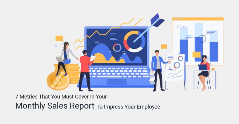 7 Metrics That You Must Cover In Your Monthly Sales Report To Impress Your Employee