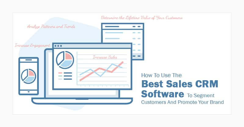 How To Use The Best Sales CRM Software To Segment Customers And Promote Your Brand