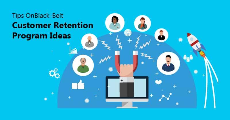 Tips On Black-Belt Customer Retention Program Ideas – That Works